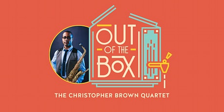 Out of the Box Summer Concert:  The Christopher Brown Quartet tickets