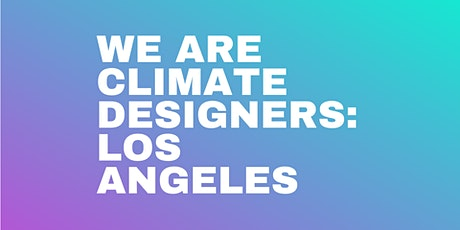 Climate Designers Meetup: Los Angeles tickets
