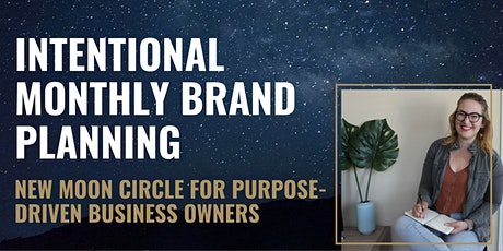 Intentional Monthly Brand Planning: New Moon Circle for Business Owners Tickets