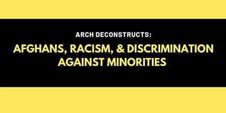 ARCH Deconstructs: Afghans, Racism, and Discrimination Against Minorities tickets