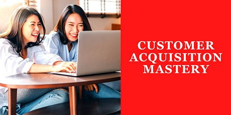 Customer Acquisition Mastery Online Course - Get More Leads & Sales Today tickets