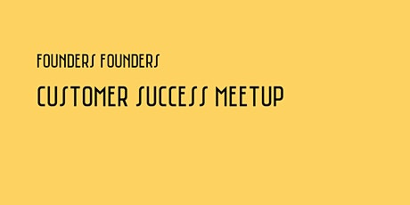 Customer Success Meetup | Founders Founders #3 tickets