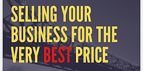How To Sell Your Business. For the VERY best price tickets