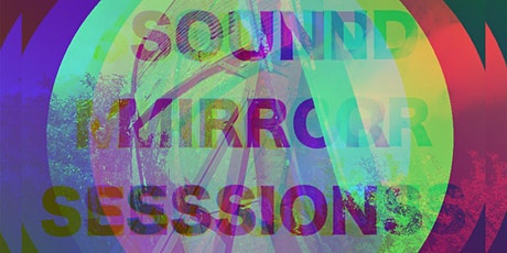 Sound Mirror Sessions tickets