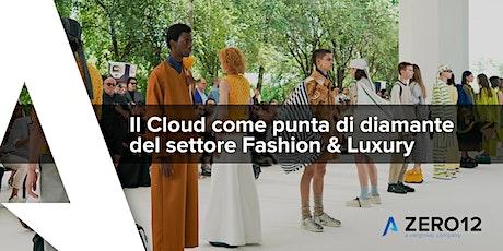 Il Cloud come punta di diamante del settore Fashion&Luxury biglietti