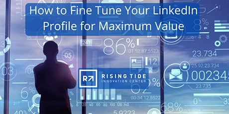 How to fine tune your LinkedIn profile for Maximum Value tickets