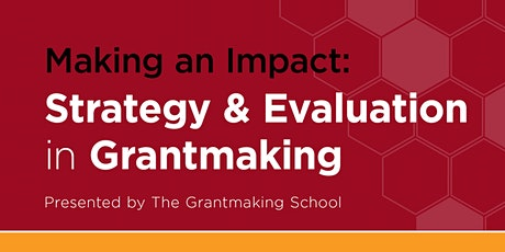 Making an Impact: Strategy and Evaluation in Grantmaking tickets
