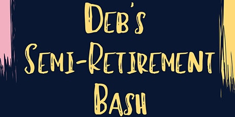 Deb's Semi-Retirement Bash tickets