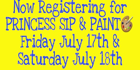 Princess Sip & Paint July 17th & 18th ONLY! tickets