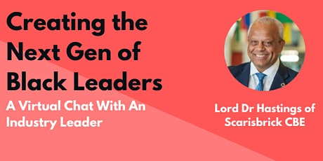 Creating the Next Generation of Black Leaders w/ Lord Dr Michael Hastings tickets