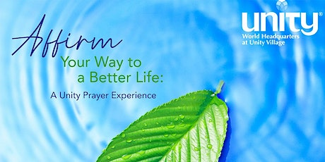 Affirm Your Way to a Better Life: A Unity Prayer Experience tickets