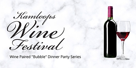 "Kamloops Wine Festival - Wine Paired ""Bubble"" Dinner Party tickets"