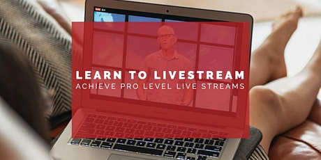 Learn to Live Stream - Achieve Pro Level Live Streams tickets