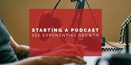 Starting a Podcast - See Exponential Growth tickets