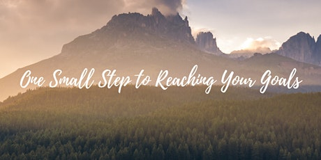 One Small Step To Reaching Your Goals tickets