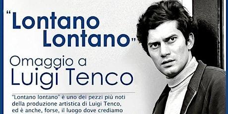 Lontano lontano - Omaggio a Luigi Tenco -  Luce in scena biglietti