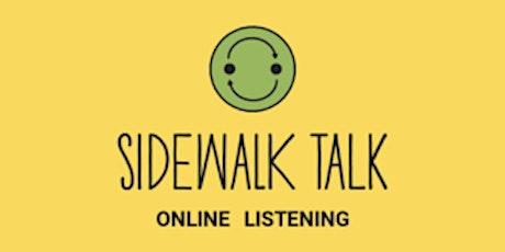 We Are Listening! Fridays 3:00 pm ET Sidewalk Talk Connecting Online tickets