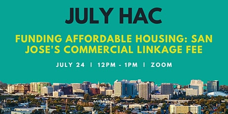 July HAC - Funding Affordable Housing: San Jose's Commercial Linkage Fee tickets
