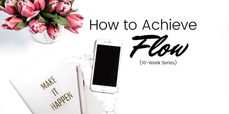 How to Achieve Flow (10 Week Series) tickets