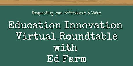 Education InnovationVirtual Roundtable with  Ed Farm tickets