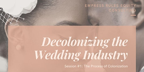 Decolonizing the Wedding Industry Session #1: The Process of Colonization tickets