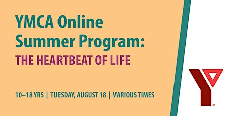YMCA Online Summer Program: The Heartbeat of Life (ages 10-18) tickets