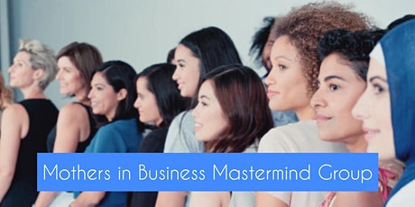 Free Online Mothers in Business Mastermind Group tickets
