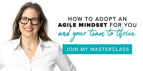 How To Adopt An Agile Mindset For You And Your Team To Thrive - Masterclass tickets