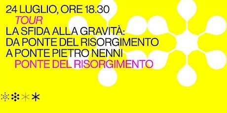 Tour: La sfida alla gravità: da Ponte del Risorgimento a Ponte Nenni. biglietti
