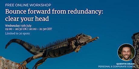 Online Workshop. Bounce forward from redundancy: clear your head billets