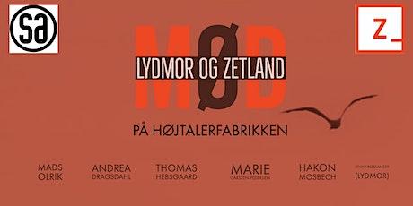 Mød Zetland og Lydmor på Højtalerfabrikken tickets