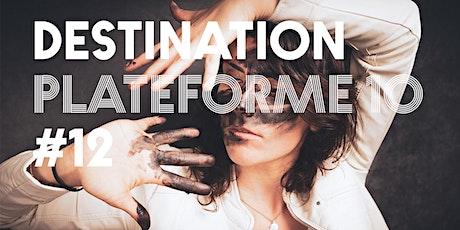 DESTINATION PLATEFORME 10 - Semaine 6 - Escale 12 billets