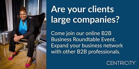 Are Your Clients Large Companies?  Join Our B2B  Business Roundtable  | USA tickets