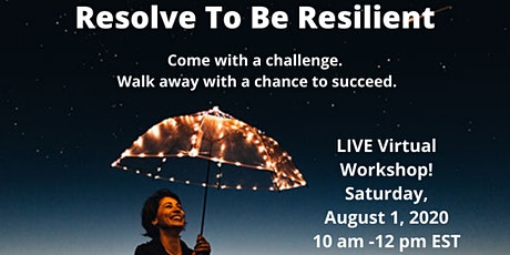 Resolve To Be Resilient - Transform Any Challenge Into A Chance To Succeed! tickets