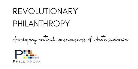 Revolutionary Philanthropy & Critical Consciousness of White Saviorism tickets