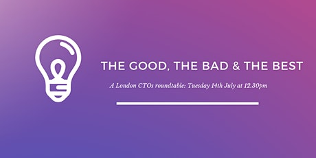London CTOs Roundtable: The Good, The Bad and The Best tickets