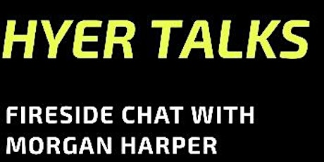 Hyer Talks  - Fireside Chat with Morgan Harper tickets