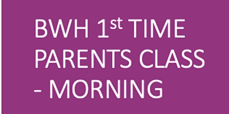 ZOOM BWH Antenatal 1st Time Parents - Morning Course tickets
