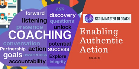 Scrum Master to Coach Training Stack #3 Enabling Authentic Action - ONLINE tickets