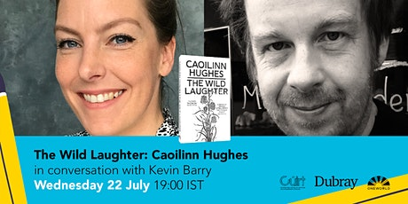 The Wild Laughter: Caoilinn Hughes in conversation with Kevin Barry tickets