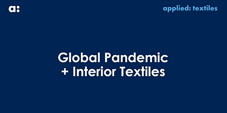 Global Pandemic & Interior Textiles tickets