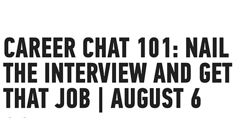 [ONLINE] CAREER CHAT 101: NAIL THE INTERVIEW AND GET THAT JOB   AUGUST 6 tickets
