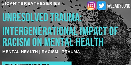 Unresolved trauma:  Intergenerational impact of racism on mental health tickets