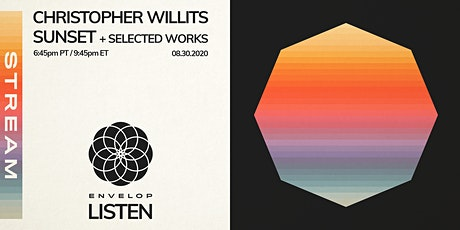 Christopher Willits - Sunset + Selected Works : LISTEN | Envelop Stream tickets