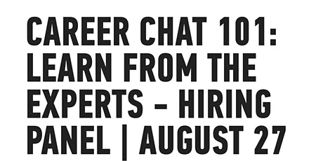 [ONLINE] CAREER CHAT 101: LEARN FROM THE EXPERTS - HIRING PANEL | AUGUST 27 tickets