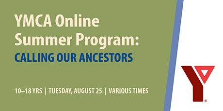 YMCA Online Summer Program: Calling our Ancestors (ages 10-18) tickets