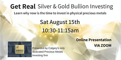Get Real - Silver and Gold Bullion Investing -  Sat Aug 15th [ZOOM] tickets
