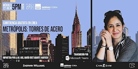 Conferencia: METRÓPOLIS, Torres de Acero por la Arq. María Bustamante H. entradas