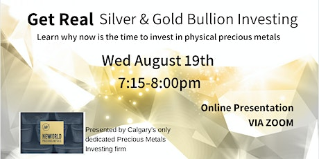 Get Real - Silver and Gold Bullion Investing - Weds Aug 19th  [ZOOM] tickets