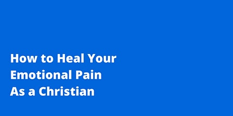 How to Heal Your Emotional Pain As a Christian tickets